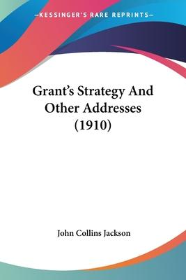 Grant's Strategy and Other Addresses (1910)