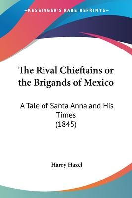 The Rival Chieftains Or The Brigands Of Mexico Cover Image