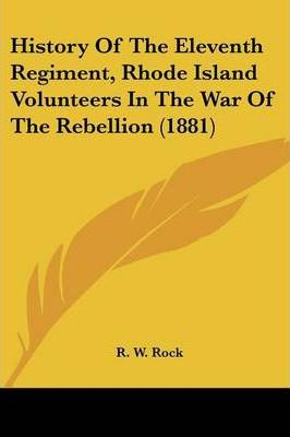 History of the Eleventh Regiment, Rhode Island Volunteers in the War of the Rebellion (1881)