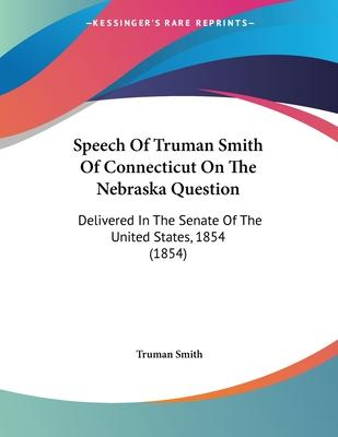Speech of Truman Smith of Connecticut on the Nebraska Question