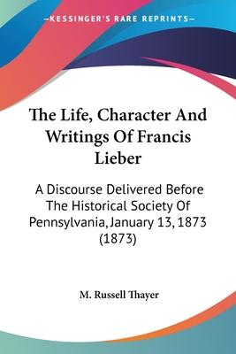 The Life, Character and Writings of Francis Lieber
