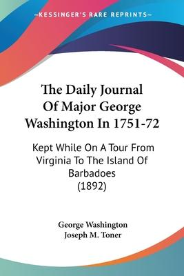 The Daily Journal of Major George Washington in 1751-72