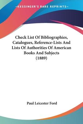 Check List of Bibliographies, Catalogues, Reference-Lists and Lists of Authorities of American Books and Subjects (1889)