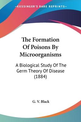 The Formation of Poisons by Microorganisms