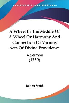 A Wheel in the Middle of a Wheel or Harmony and Connection of Various Acts of Divine Providence