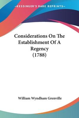 Considerations On The Establishment Of A Regency (1788) Cover Image