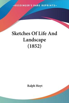 Sketches Of Life And Landscape (1852) Cover Image