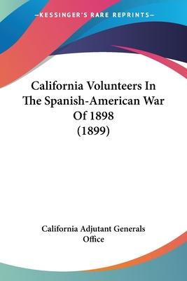 California Volunteers in the Spanish-American War of 1898 (1899)