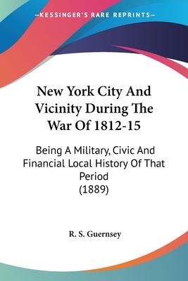 New York City and Vicinity During the War of 1812-15