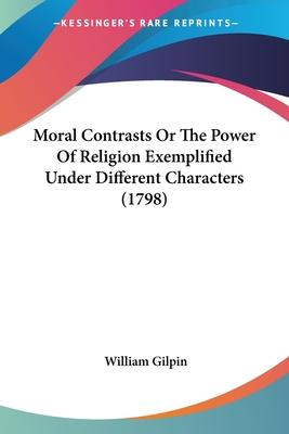 Moral Contrasts or the Power of Religion Exemplified Under Different Characters (1798)