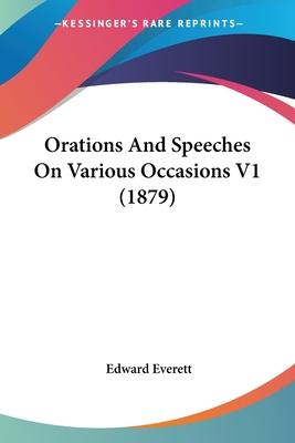 Orations and Speeches on Various Occasions V1 (1879)