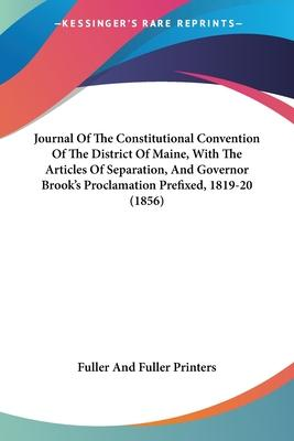 Journal of the Constitutional Convention of the District of Maine, with the Articles of Separation, and Governor Brook's Proclamation Prefixed, 1819-20 (1856)