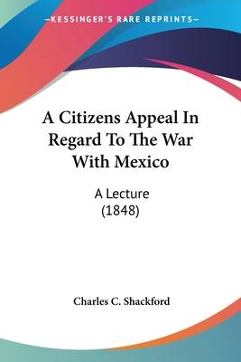 A Citizens Appeal in Regard to the War with Mexico