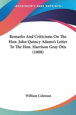 Remarks and Criticisms on the Hon. John Quincy Adams's Letter to the Hon. Harrison Gray Otis (1808)