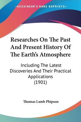 Researches on the Past and Present History of the Earth's Atmosphere