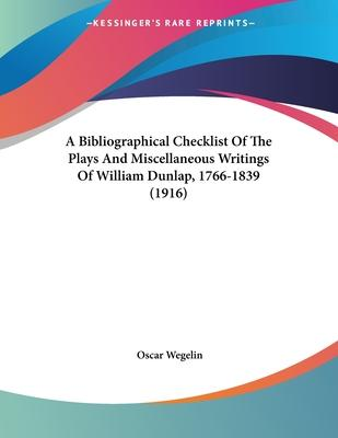 A Bibliographical Checklist of the Plays and Miscellaneous Writings of William Dunlap, 1766-1839 (1916)