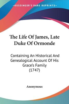 The Life of James, Late Duke of Ormonde