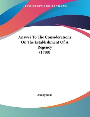 Answer to the Considerations on the Establishment of a Regency (1788)