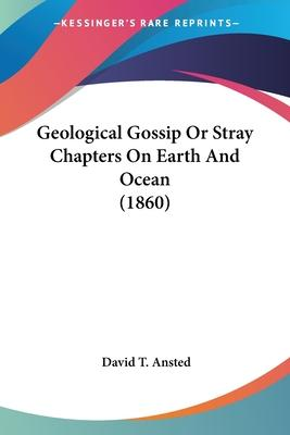 Geological Gossip or Stray Chapters on Earth and Ocean (1860)
