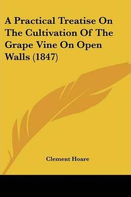 A Practical Treatise on the Cultivation of the Grape Vine on Open Walls (1847)
