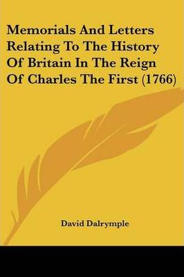 Memorials and Letters Relating to the History of Britain in the Reign of Charles the First (1766)