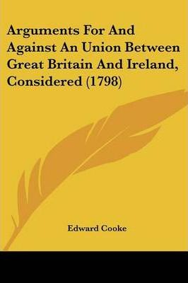 Arguments for and Against an Union Between Great Britain and Ireland, Considered (1798)