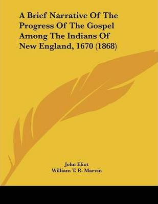 A Brief Narrative of the Progress of the Gospel Among the Indians of New England, 1670 (1868)