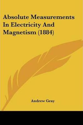 Absolute Measurements In Electricity And Magnetism (1884) Cover Image