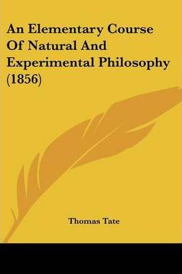 An Elementary Course Of Natural And Experimental Philosophy (1856) Cover Image