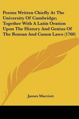 Poems Written Chiefly at the University of Cambridge; Together with a Latin Oration Upon the History and Genius of the Roman and Canon Laws (1760)