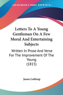Letters to a Young Gentleman on a Few Moral and Entertaining Subjects