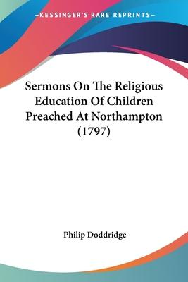 Sermons on the Religious Education of Children Preached at Northampton (1797)