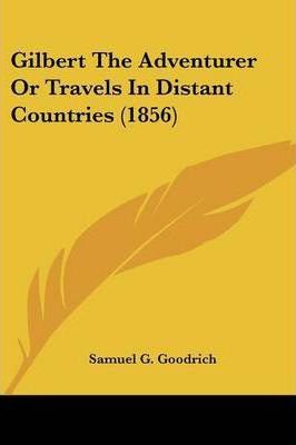 Gilbert The Adventurer Or Travels In Distant Countries (1856) Cover Image