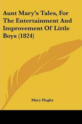 Aunt Mary's Tales, for the Entertainment and Improvement of Little Boys (1824)