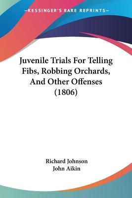 Juvenile Trials For Telling Fibs, Robbing Orchards, And Other Offenses (1806) Cover Image