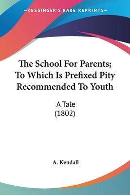 The School for Parents; To Which Is Prefixed Pity Recommended to Youth