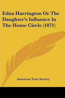 Edna Harrington or the Daughter's Influence in the Home Circle (1871)