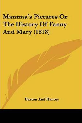 Mamma's Pictures Or The History Of Fanny And Mary (1818) Cover Image