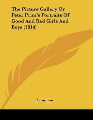 The Picture Gallery or Peter Prim's Portraits of Good and Bad Girls and Boys (1814)