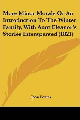 More Minor Morals or an Introduction to the Winter Family, with Aunt Eleanor's Stories Interspersed (1821)
