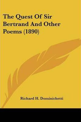 The Quest of Sir Bertrand and Other Poems (1890)