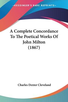 A Complete Concordance To The Poetical Works Of John Milton (1867) Cover Image