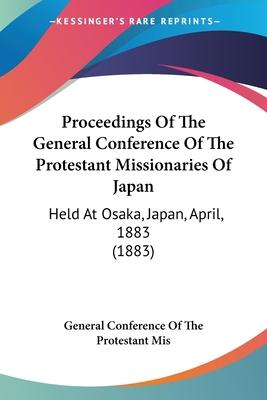 Proceedings Of The General Conference Of The Protestant Missionaries Of Japan Cover Image