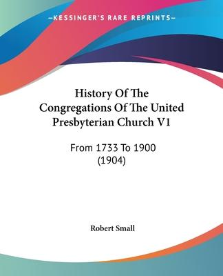 History of the Congregations of the United Presbyterian Church V1