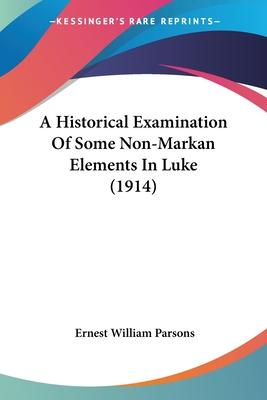 A Historical Examination Of Some Non-Markan Elements In Luke (1914) Cover Image