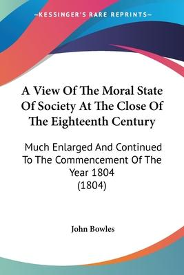 A View Of The Moral State Of Society At The Close Of The Eighteenth Century Cover Image