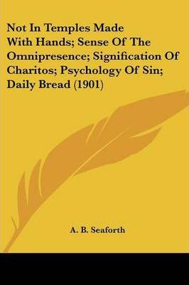Not In Temples Made With Hands; Sense Of The Omnipresence; Signification Of Charitos; Psychology Of Sin; Daily Bread (1901) Cover Image