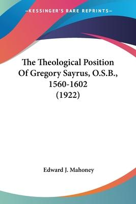 The Theological Position of Gregory Sayrus, O.S.B., 1560-1602 (1922)