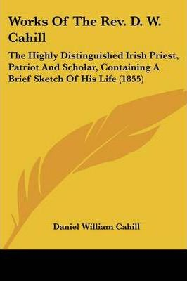 Works Of The Rev. D. W. Cahill Cover Image