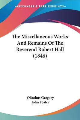 The Miscellaneous Works and Remains of the Reverend Robert Hall (1846)